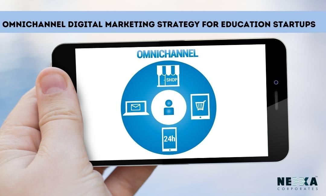 omnichannel digital marketing strategy for education startups